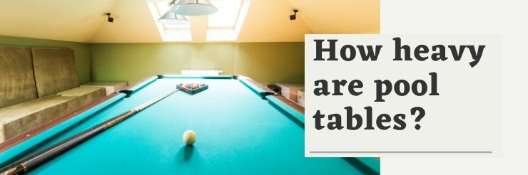 how-much-does-a-pool-table-weight-how-heavy-is-pool-table-slate-6ft-7ft-8ft-9ft