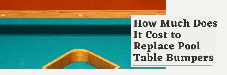 How-Much-Does-It-Cost-to-Replace-Pool-Table-Bumpers