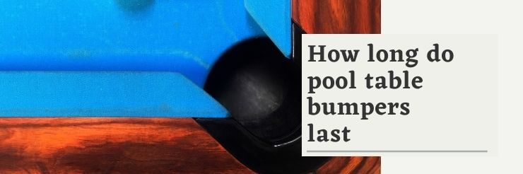 How-long-do-pool-table-bumpers-last