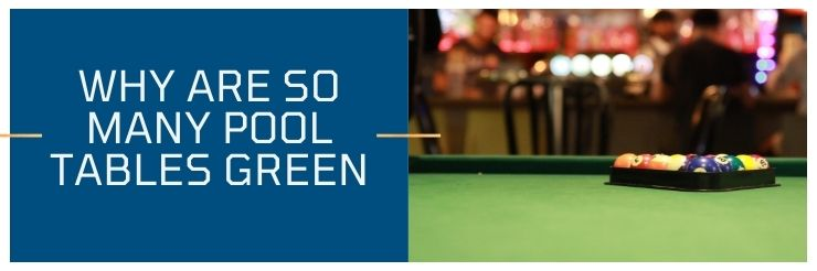 Why Are Pool Tables Green